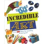 Incredible Art : Over 200 Ideas for Creating Amazing Art, 9781592239436  