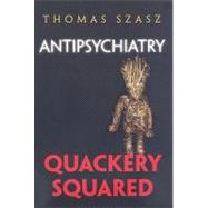 Antipsychiatry : Quackery Squared, 9780815609438  