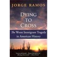 Dying to Cross : The Worst Immigrant Tragedy in American His..., 9780060789459