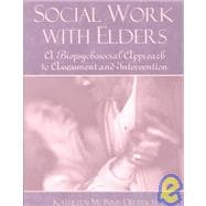Social Work with Elders : A Biopsychosocial Approach to Assessment and Intervention,9780321049476