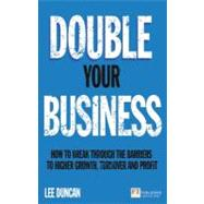 Double Your Business : How to Break Through the Barriers to ..., 9780273759492