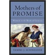 Mothers of Promise : Women in the Book of Genesis, 9780801029493