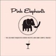 Pink Elephants : The 150 Most Requested Drink Recipes and So..., 9780983859505