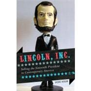 Lincoln, Inc.: Selling the Sixteenth President in Contempora..., 9781442209541