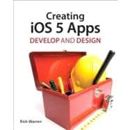 Creating iOS 5 Apps : Develop and Design, 9780321769602