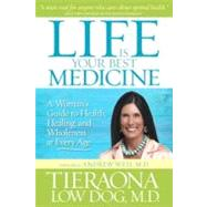 Life Is Your Best Medicine : A Woman's Guide to Health, Healing, and Wholeness at Every Age,9781426209604