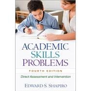 Academic Skills Problems, Fourth Edition Direct Assessment and Intervention,9781606239605