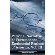 Personal Narrative of Travels to the Equinoctial Regions of ..., 9781605209623  