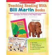 Teaching Reading With Bill Martin Books; Engaging Activities that Build Early Reading Comprehension Skills and Explore the Themes in These Popular Books