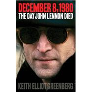 December 8, 1980 : The Day John Lennon Died, 9780879309633  