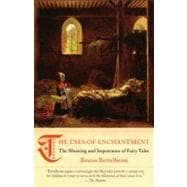 Uses of Enchantment : The Meaning and Importance of Fairy Tales,9780307739636