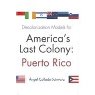 Decolonization Models for America's Last Colony: Puerto Rico, 9780815609636  