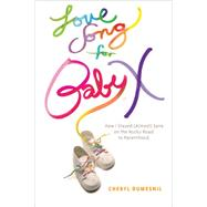 Love Song for Baby X : How I Stayed (Almost) Sane on the Roc..., 9781935439639
