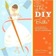 DIY Bride : 40 Fun Projects for Your Ultimate One-of-a-Kind ..., 9781561589647