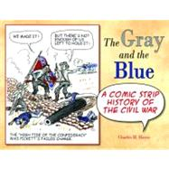 The Gray and the Blue: A Comic Strip History of the Civil Wa..., 9781589809673  
