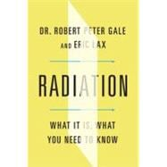 Radiation : What It Is, What You Need to Know, 9780307959690
