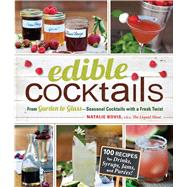 Edible Cocktails : From Garden to Glass - Seasonal Cocktails with a Fresh Twist,9781440529726