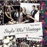 Style Me Vintage - Tea Parties : A Guide to Hosting Perfect Vintage Events,9781862059733