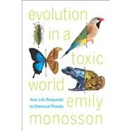 Evolution in a Toxic World : How Life Responds to Chemical Threats,9781597269773