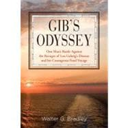 Gib's Odyssey One Man's Battle Against the Ravages of Lou Gehrig's Disease and his Courageous Final Voyage,9780762779789