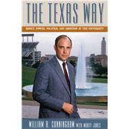 The Texas Way: Money, Power, Politics, and Ambition at the University,9780976669791