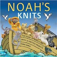 Noah's Knits : Create the Story of Noah's Ark with 16 Knitte..., 9781449409791