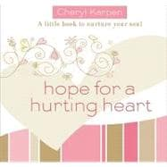 Hope for a Hurting Heart: A Little Book to Nurture Your Soul, 9781404189805