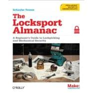 The Locksport Almanac: A Beginner's Guide to Lockpicking and..., 9781449319809