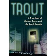 Trout : A True Story of Murder, Teens, and the Death Penalty, 9780813039817