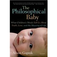 The Philosophical Baby; What Children's Minds Tell Us About ..., 9780312429843  