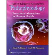 Study Guide to Accompany Pathophysiology: Functional Alterations in Human Health