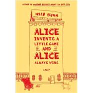 Alice Invents a Little Game and Alice Always Wins : A Play, 9780865479852