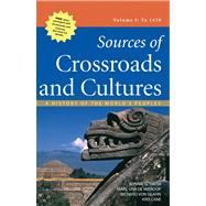 Sources of Crossroads and Cultures, Volume I: To 1450 A History of the World's Peoples,9780312559854