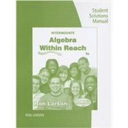 Student Solutions Manual for Larson's Intermediate Algebra: Algebra within Reach, 6th