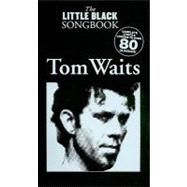 Tom Waits - the Little Black Songbook: Chords/Lyrics,9781847729866