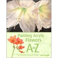 Painting Acrylic Flowers, A-Z: An Illustrated Directory of T..., 9781581809879