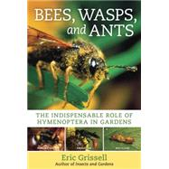 Bees, Wasps, and Ants : The Indispensable Role of Hymenopter..., 9780881929881  