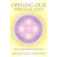 Opening Our Spiritual Eyes: Karmic Clearing for Humanity and..., 9781556439896  