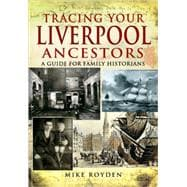 Tracing Your Liverpool Ancestors: A Guide for Family Histori..., 9781844159901  