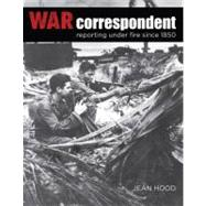 War Correspondent; Reporting Under Fire Since 1850, 9780762779932