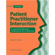 Patient Practitioner Interaction : An Experiential Manual for Developing the Art of Health Care,9781556429941
