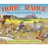 Home on the Range : John A. Lomax and His Cowboy Songs,9780399239960