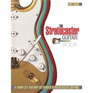 The Stratocaster Guitar Book: A Complete History of Fender S..., 9780879309961  