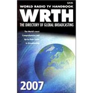 World Radio TV Handbook, WRTH 2007 : The Directory of Global Broadcasting,9780823059973