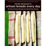 Peter Reinhart's Artisan Breads Every Day: Fast and Easy Rec..., 9781580089982  