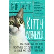 Kitty Cornered : How Frannie and Five Other Incorrigible Cat..., 9781565129993