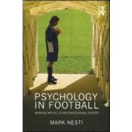 Psychology in Football: Working with Elite and Professional ..., 9780415549998  